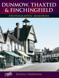 Cover image of Dunmow, Thaxted and Finchingfield Photographic Memories