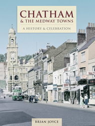Cover image of Chatham & The Medway Towns - A History and Celebration