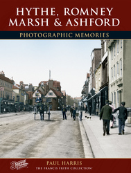 Cover image of Hythe, Romney Marsh and Ashford Photographic Memories